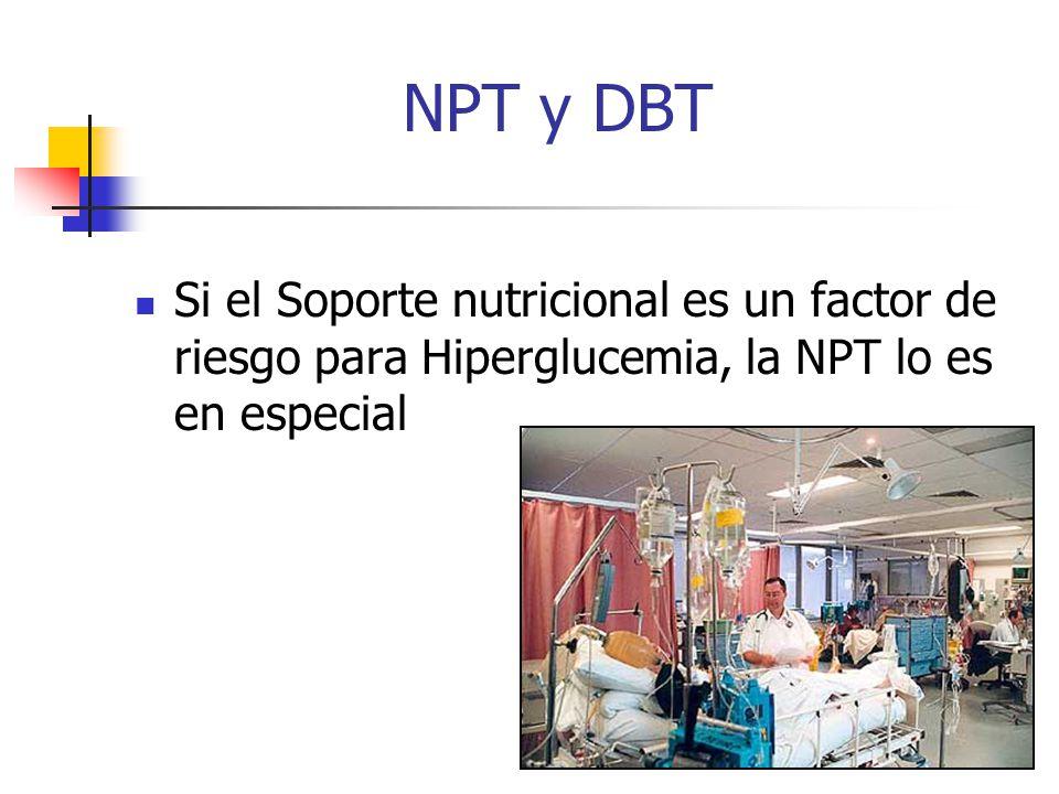 NPT y DBT Si el Soporte nutricional es un factor de riesgo para Hiperglucemia, la NPT lo es en especial.