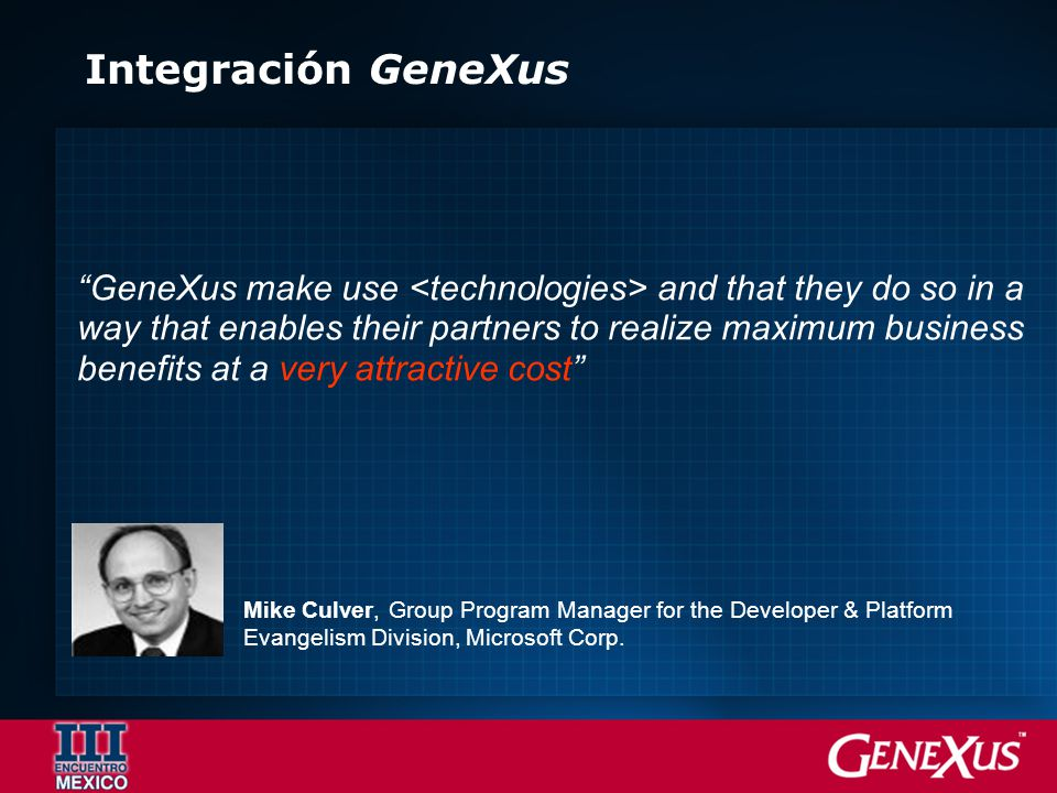 Integración GeneXus GeneXus make use <technologies> and that they do so in a. way that enables their partners to realize maximum business.