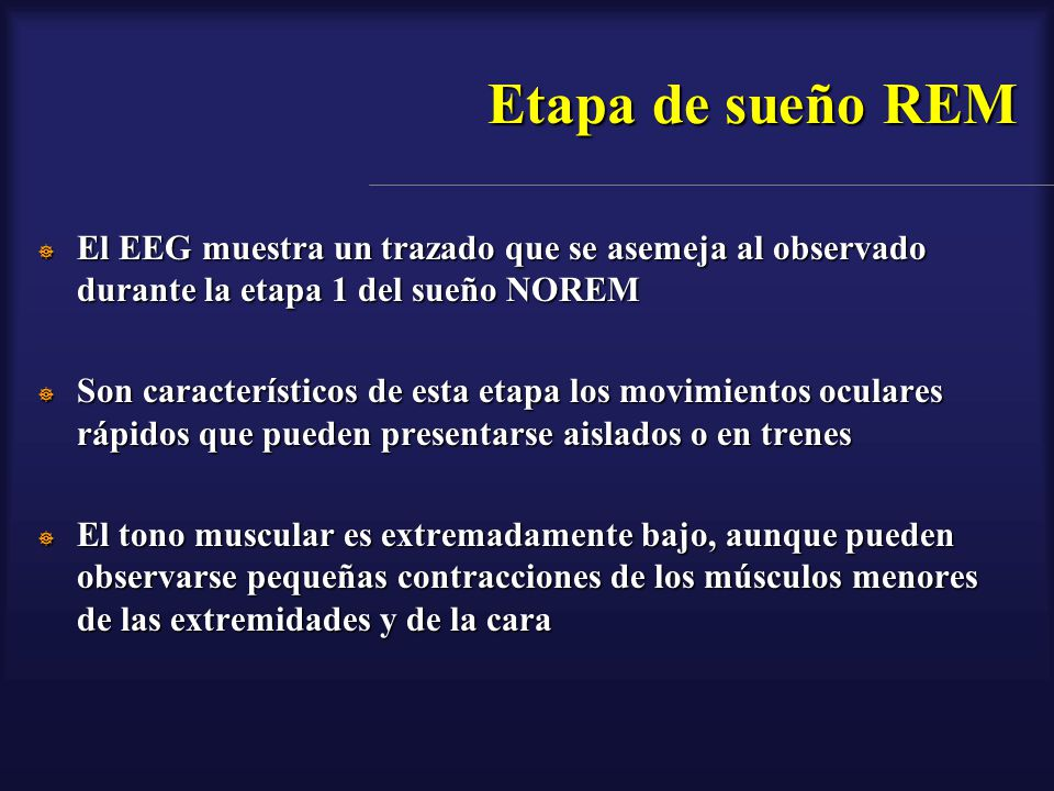 Etapa de sueño REM El EEG muestra un trazado que se asemeja al observado durante la etapa 1 del sueño NOREM.