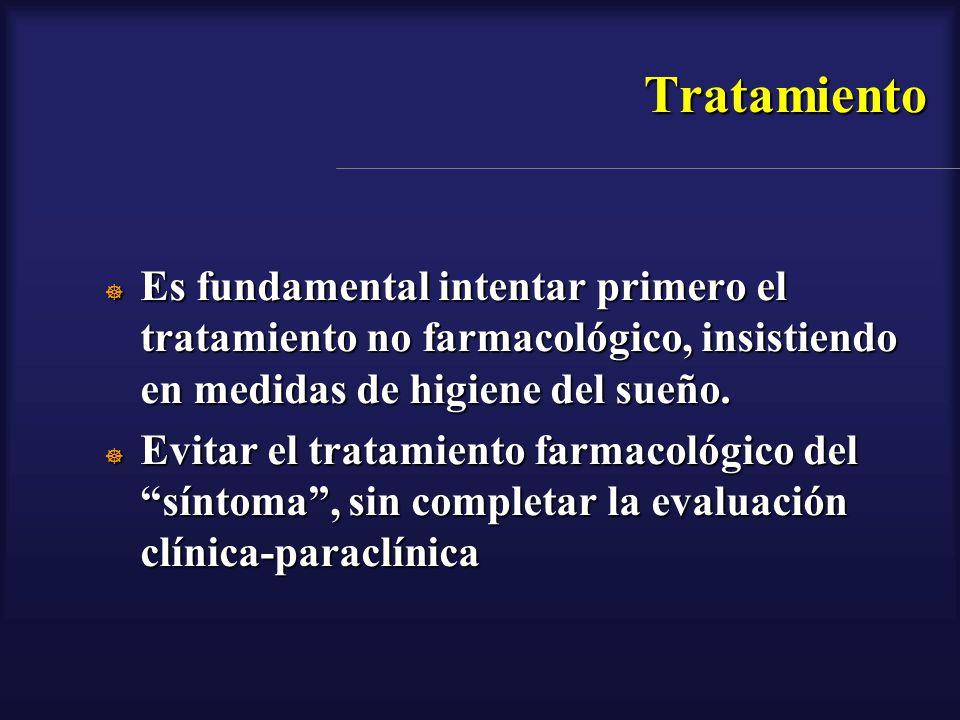 Tratamiento Es fundamental intentar primero el tratamiento no farmacológico, insistiendo en medidas de higiene del sueño.