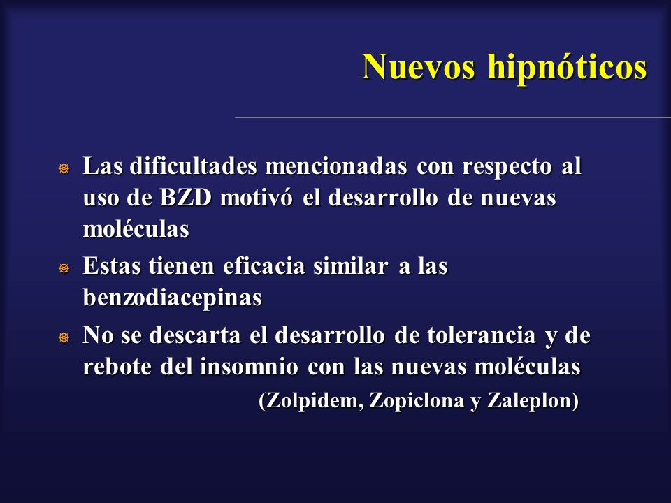 Nuevos hipnóticos Las dificultades mencionadas con respecto al uso de BZD motivó el desarrollo de nuevas moléculas.