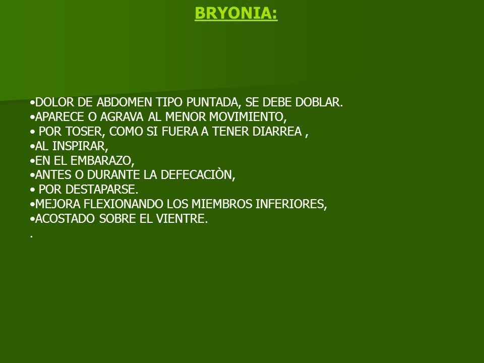BRYONIA: DOLOR DE ABDOMEN TIPO PUNTADA, SE DEBE DOBLAR.