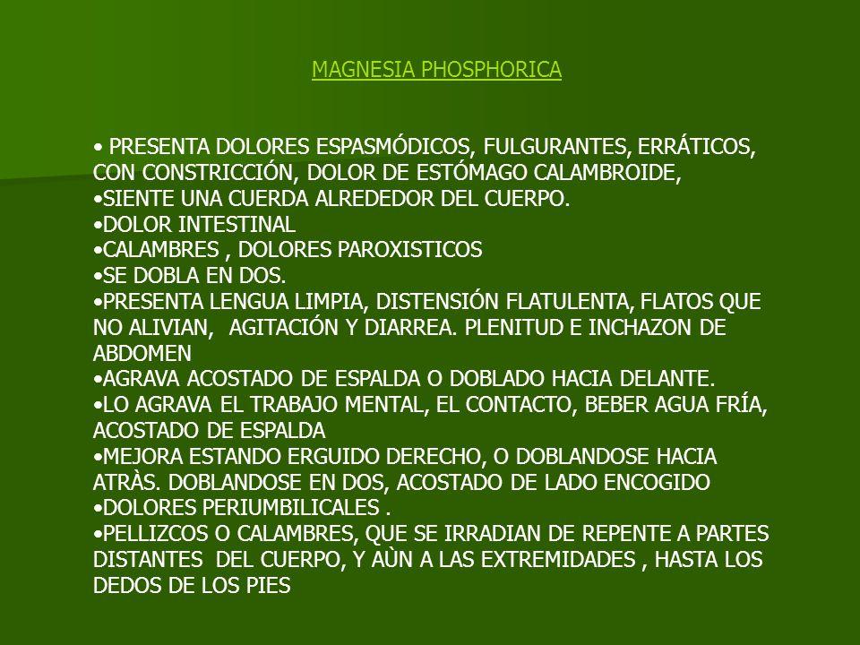 MAGNESIA PHOSPHORICA PRESENTA DOLORES ESPASMÓDICOS, FULGURANTES, ERRÁTICOS, CON CONSTRICCIÓN, DOLOR DE ESTÓMAGO CALAMBROIDE,