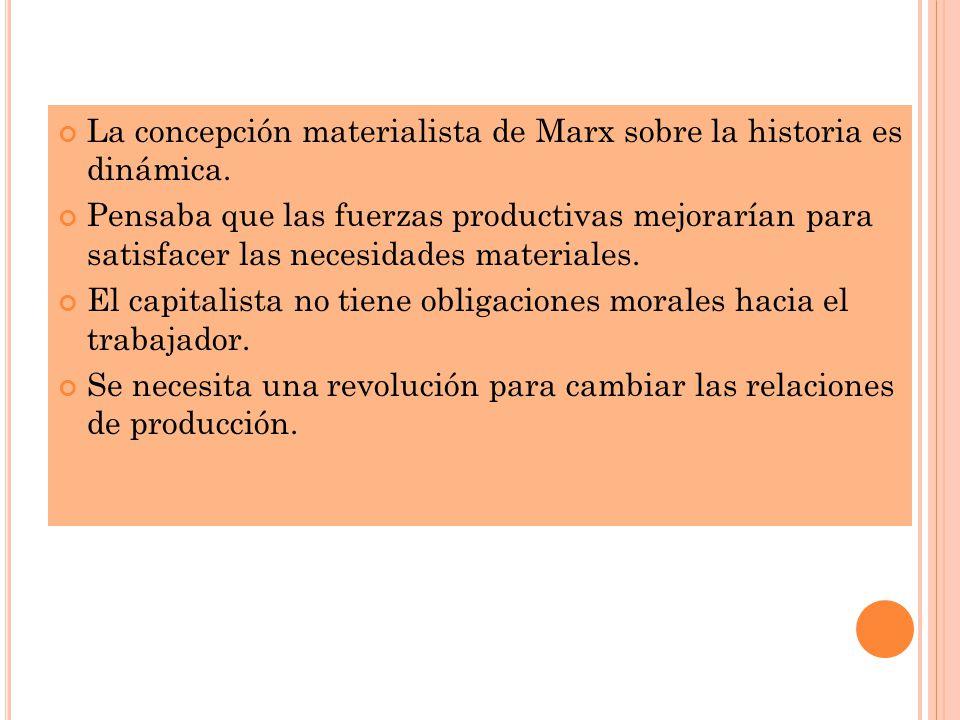 La concepción materialista de Marx sobre la historia es dinámica.