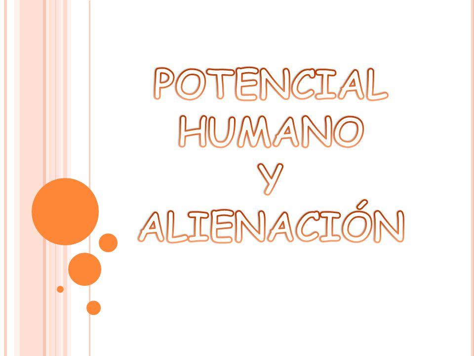 POTENCIAL HUMANO Y ALIENACIÓN