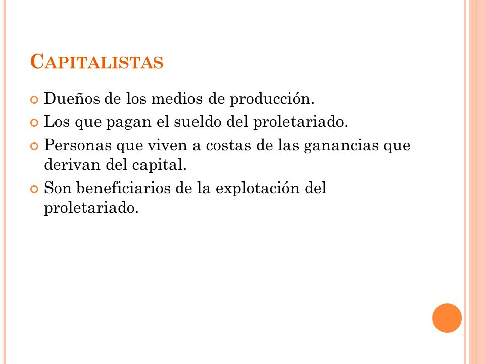 Capitalistas Dueños de los medios de producción.