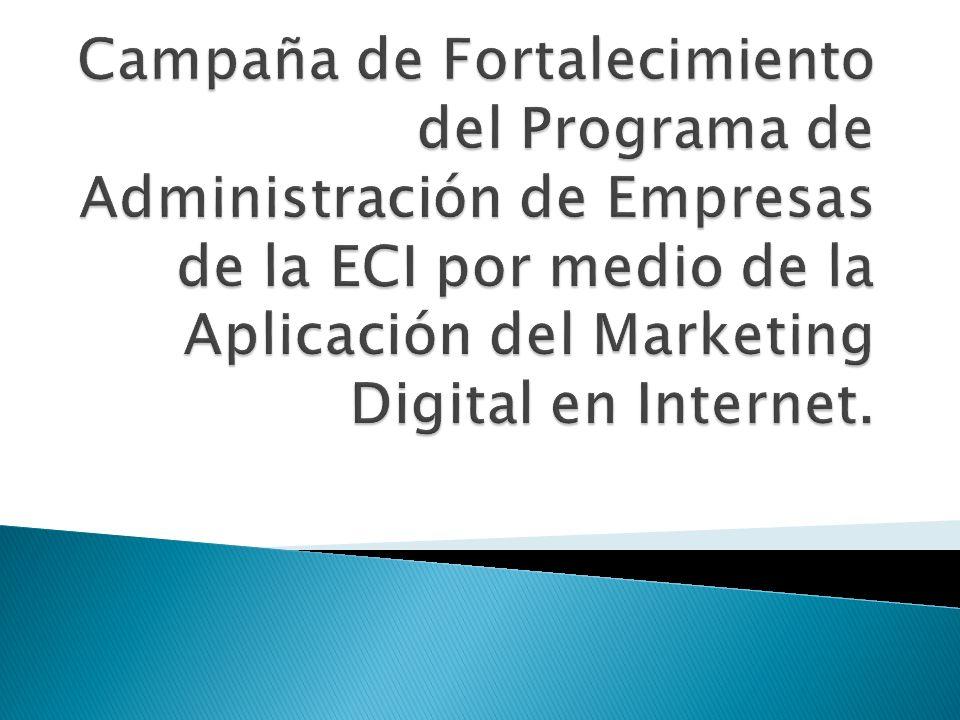 Campaña de Fortalecimiento del Programa de Administración de Empresas de la ECI por medio de la Aplicación del Marketing Digital en Internet.