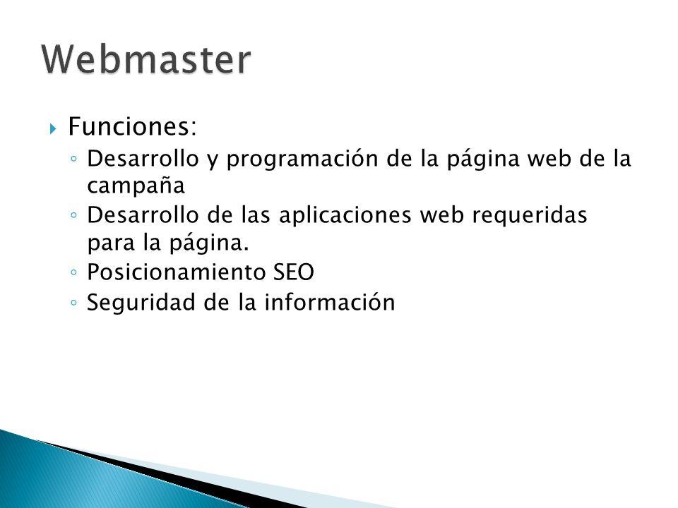 Webmaster Funciones: Desarrollo y programación de la página web de la campaña. Desarrollo de las aplicaciones web requeridas para la página.