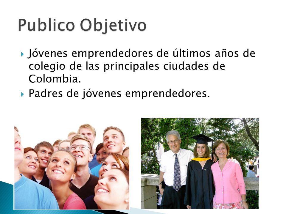 Publico Objetivo Jóvenes emprendedores de últimos años de colegio de las principales ciudades de Colombia.