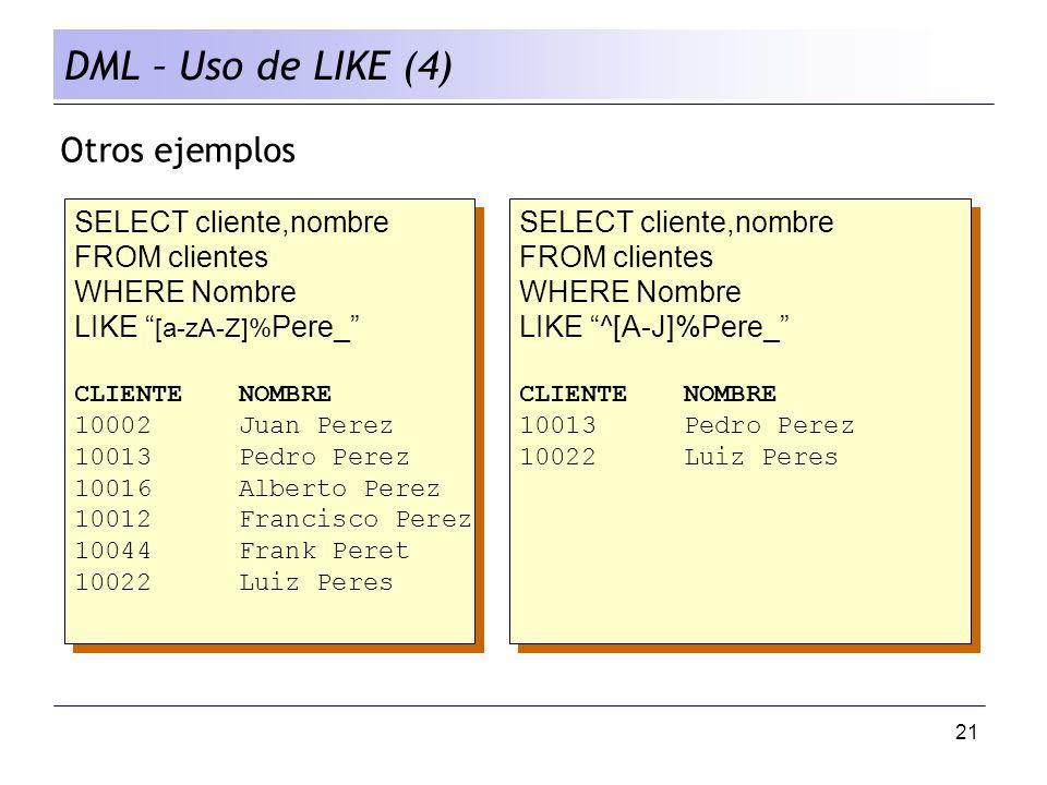DML – Uso de LIKE (4) Otros ejemplos SELECT cliente,nombre
