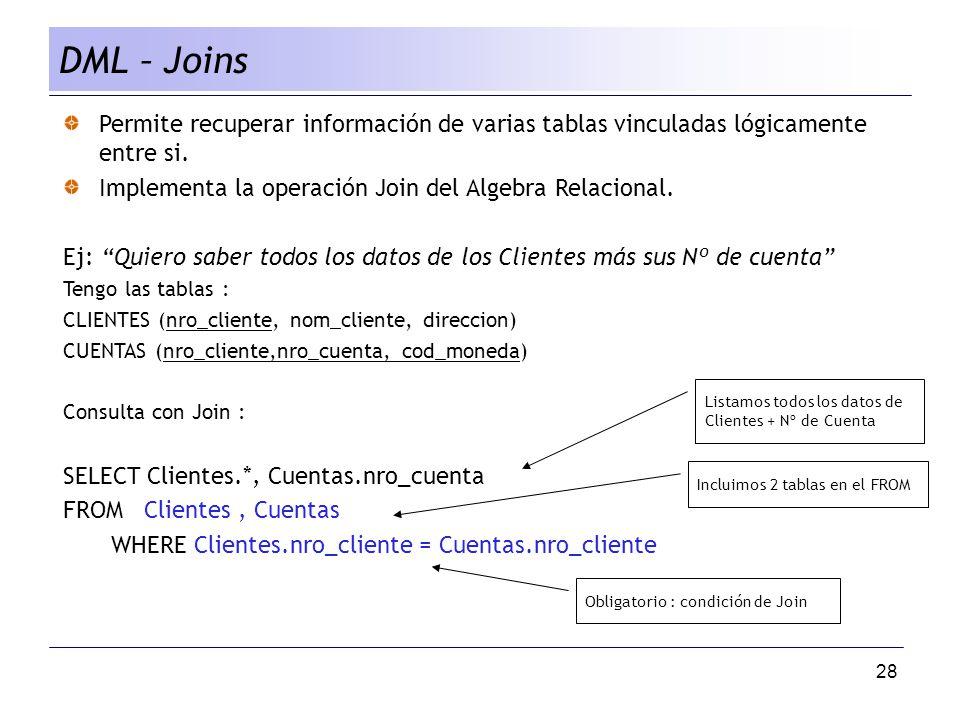 DML – Joins Permite recuperar información de varias tablas vinculadas lógicamente entre si. Implementa la operación Join del Algebra Relacional.