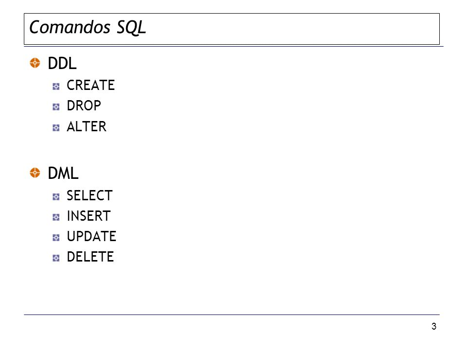 Comandos SQL DDL CREATE DROP ALTER DML SELECT INSERT UPDATE DELETE