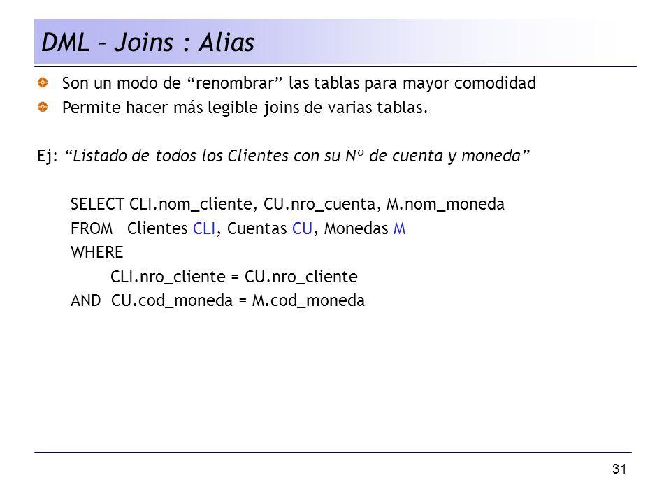 DML – Joins : Alias Son un modo de renombrar las tablas para mayor comodidad. Permite hacer más legible joins de varias tablas.