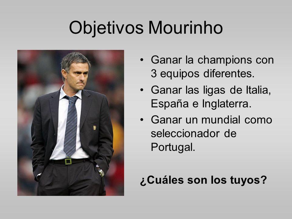 Objetivos Mourinho Ganar la champions con 3 equipos diferentes.