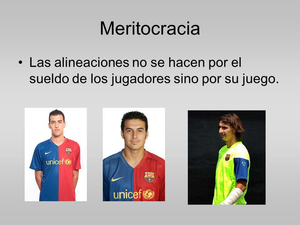 Meritocracia Las alineaciones no se hacen por el sueldo de los jugadores sino por su juego.