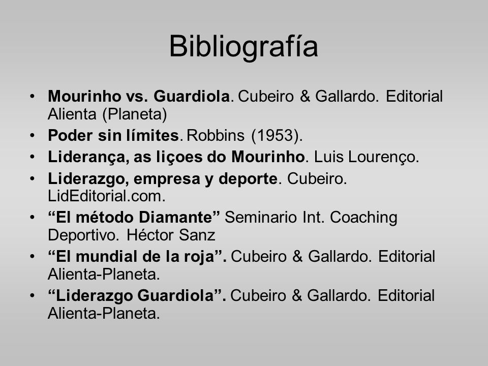 Bibliografía Mourinho vs. Guardiola. Cubeiro & Gallardo. Editorial Alienta (Planeta) Poder sin límites. Robbins (1953).