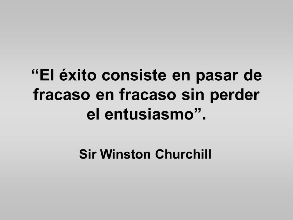 El éxito consiste en pasar de fracaso en fracaso sin perder el entusiasmo .