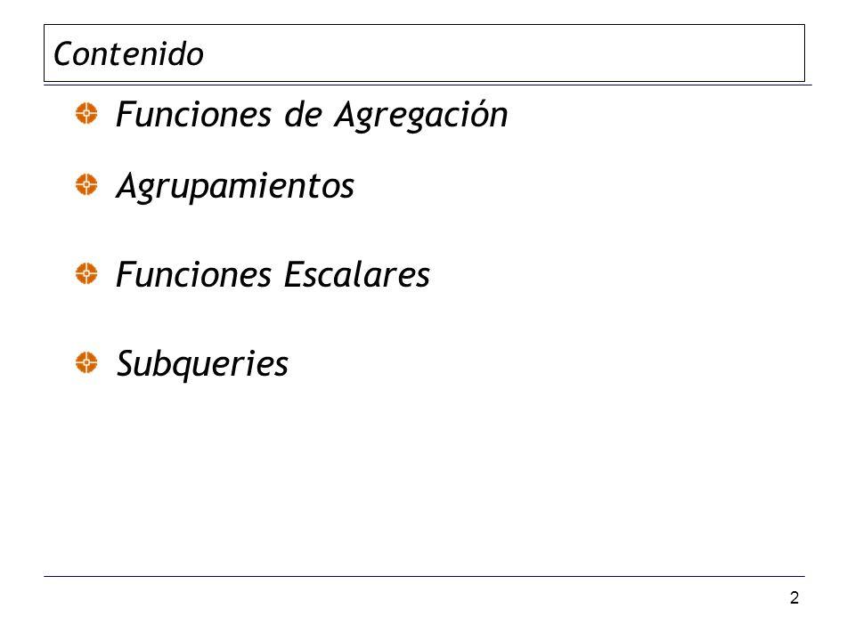 Funciones de Agregación Agrupamientos Funciones Escalares Subqueries