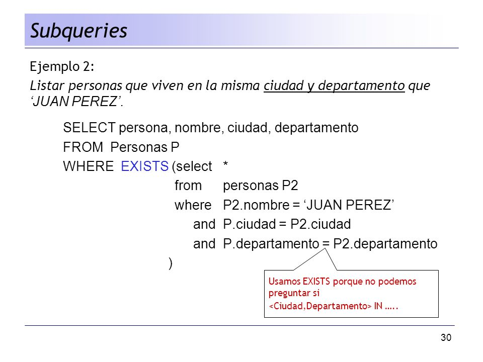 Subqueries Ejemplo 2: Listar personas que viven en la misma ciudad y departamento que 'JUAN PEREZ'.