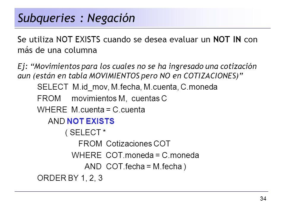 Subqueries : Negación Se utiliza NOT EXISTS cuando se desea evaluar un NOT IN con más de una columna.