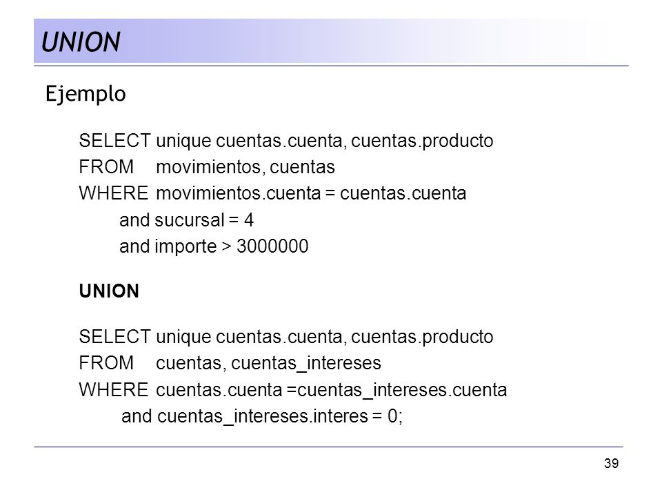 UNION Ejemplo SELECT unique cuentas.cuenta, cuentas.producto
