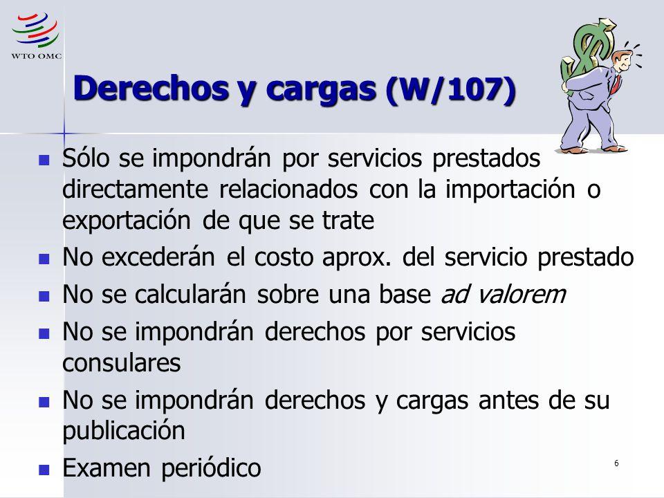 Derechos y cargas (W/107) Sólo se impondrán por servicios prestados directamente relacionados con la importación o exportación de que se trate.