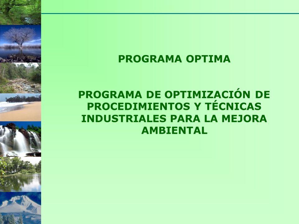 PROGRAMA OPTIMA PROGRAMA DE OPTIMIZACIÓN DE PROCEDIMIENTOS Y TÉCNICAS INDUSTRIALES PARA LA MEJORA AMBIENTAL.