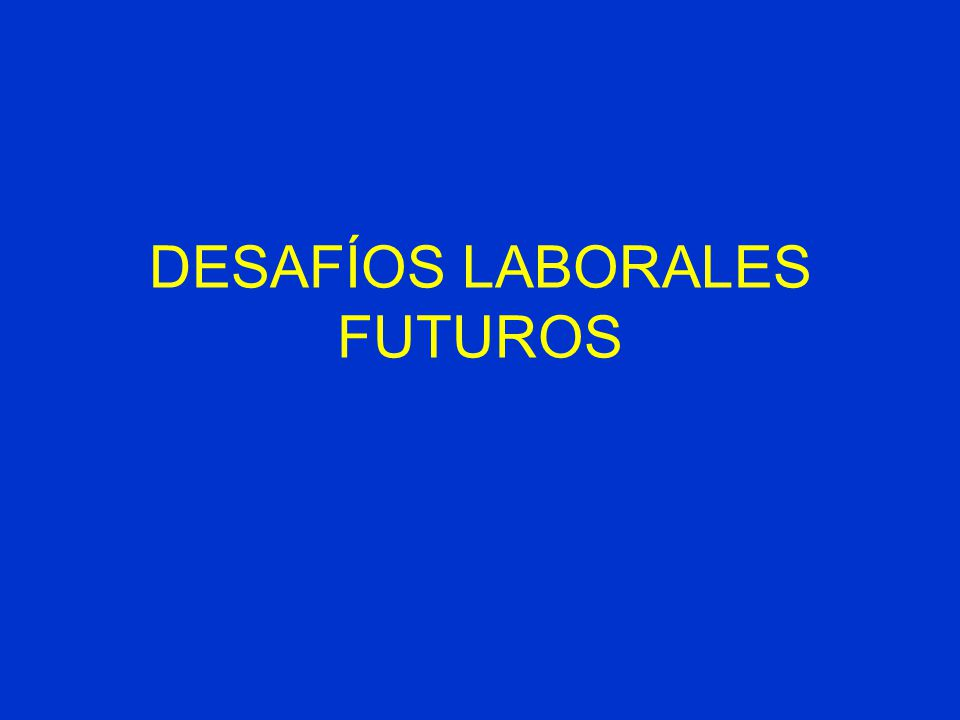 DESAFÍOS LABORALES FUTUROS