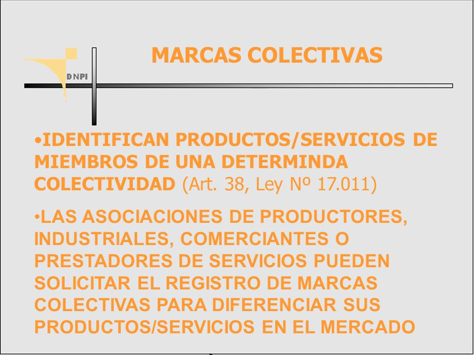 MARCAS COLECTIVAS IDENTIFICAN PRODUCTOS/SERVICIOS DE MIEMBROS DE UNA DETERMINDA COLECTIVIDAD (Art. 38, Ley Nº 17.011)