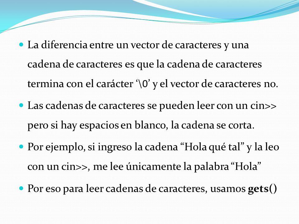 La diferencia entre un vector de caracteres y una cadena de caracteres es que la cadena de caracteres termina con el carácter '\0' y el vector de caracteres no.