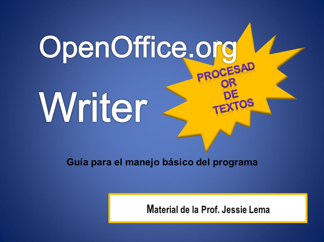 Writer OpenOffice.org Material de la Prof. Jessie Lema PROCESADOR DE