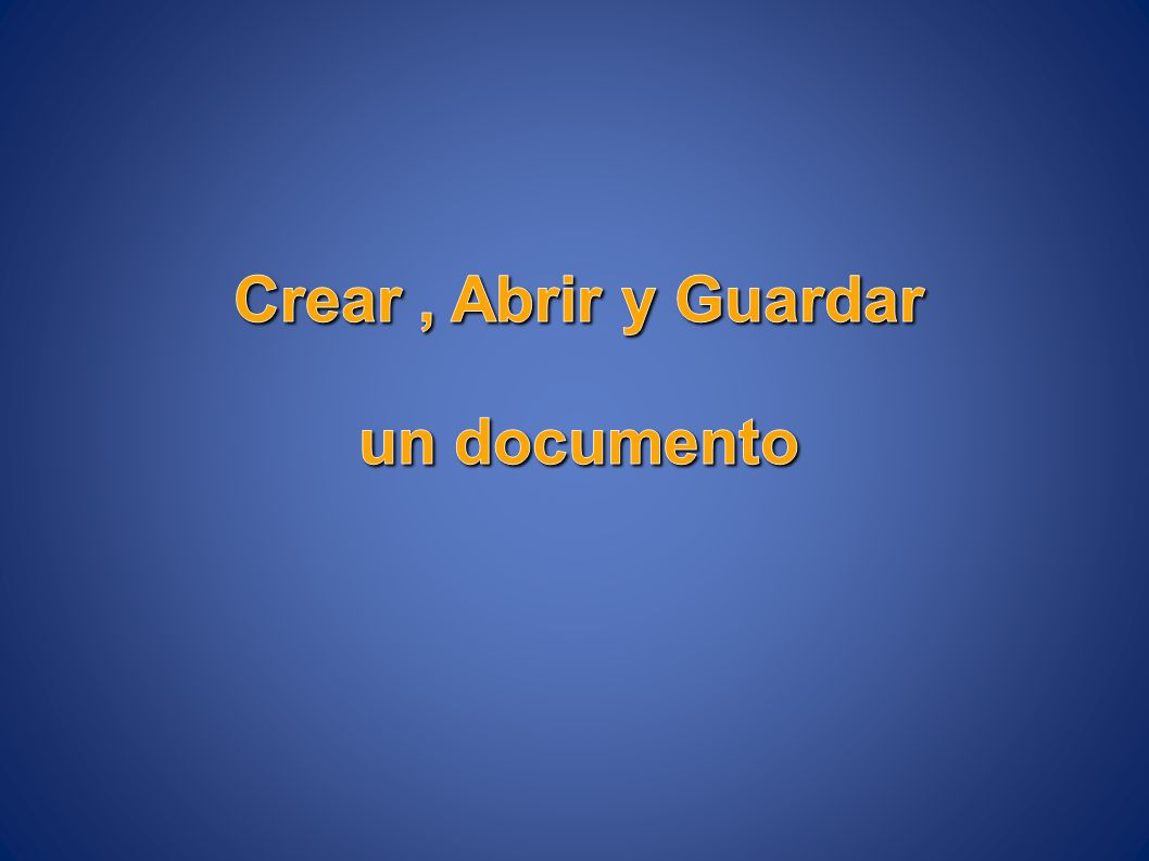 Crear , Abrir y Guardar un documento