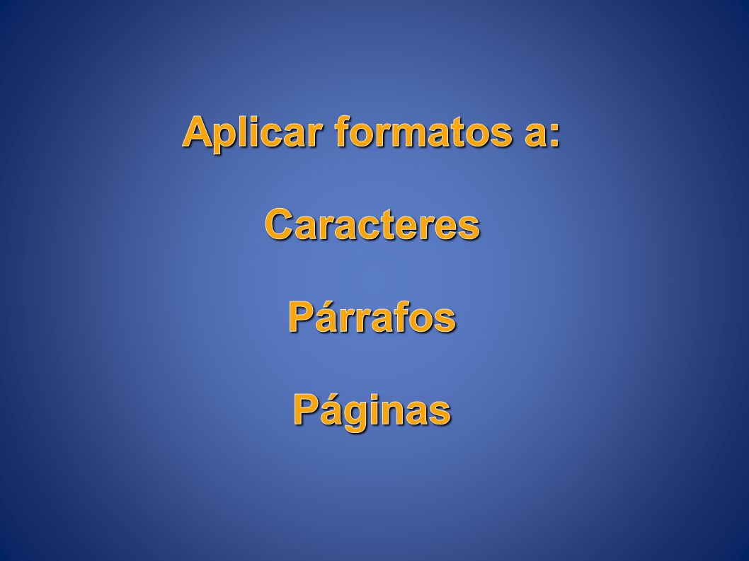 Aplicar formatos a: Caracteres Párrafos Páginas