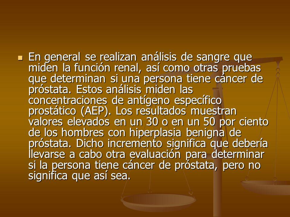 En general se realizan análisis de sangre que miden la función renal, así como otras pruebas que determinan si una persona tiene cáncer de próstata.