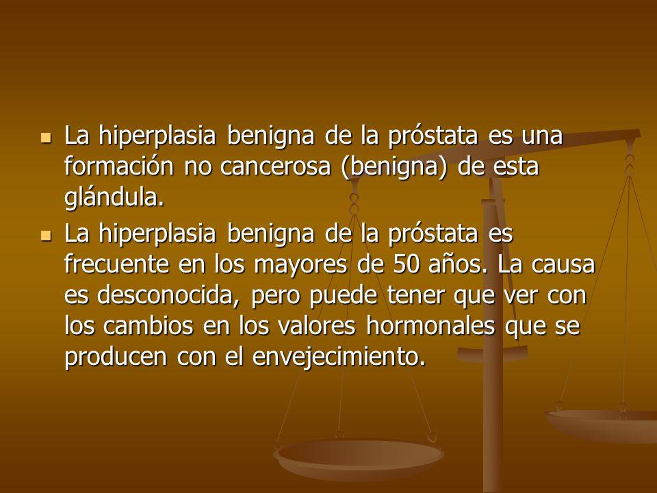 La hiperplasia benigna de la próstata es una formación no cancerosa (benigna) de esta glándula.