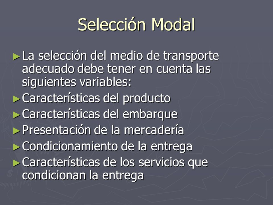 Selección Modal La selección del medio de transporte adecuado debe tener en cuenta las siguientes variables:
