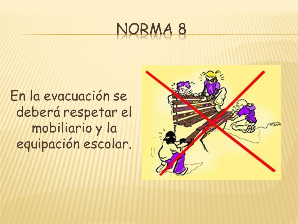 Norma 8 En la evacuación se deberá respetar el mobiliario y la equipación escolar.