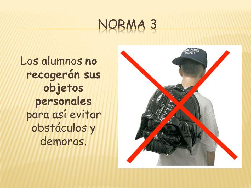 Norma 3 Los alumnos no recogerán sus objetos personales para así evitar obstáculos y demoras.