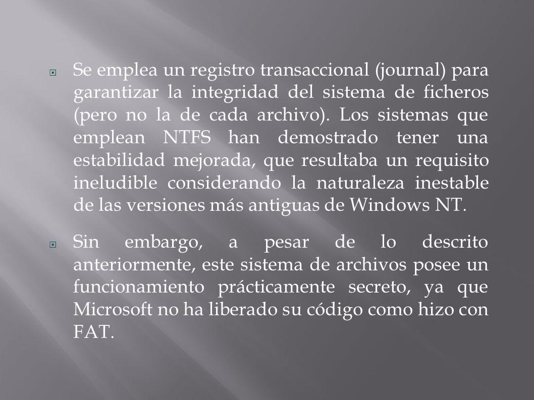 Se emplea un registro transaccional (journal) para garantizar la integridad del sistema de ficheros (pero no la de cada archivo). Los sistemas que emplean NTFS han demostrado tener una estabilidad mejorada, que resultaba un requisito ineludible considerando la naturaleza inestable de las versiones más antiguas de Windows NT.
