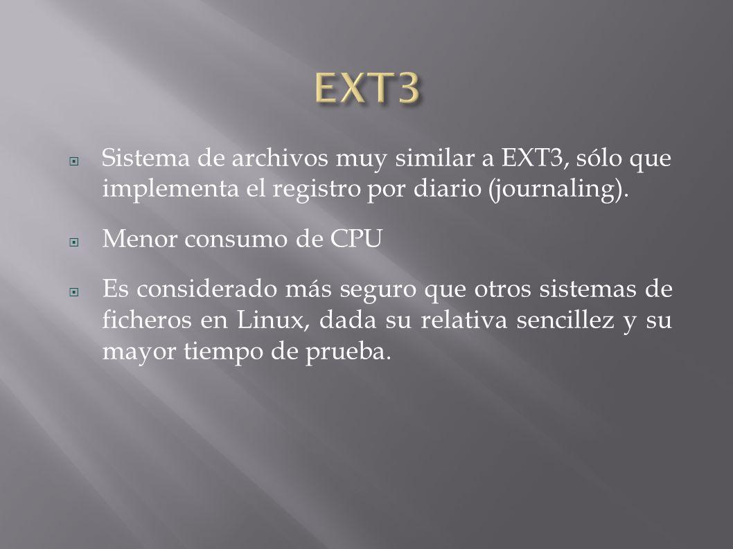 EXT3 Sistema de archivos muy similar a EXT3, sólo que implementa el registro por diario (journaling).