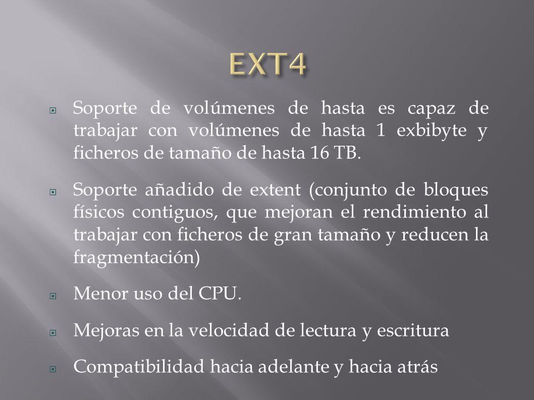 EXT4 Soporte de volúmenes de hasta es capaz de trabajar con volúmenes de hasta 1 exbibyte y ficheros de tamaño de hasta 16 TB.