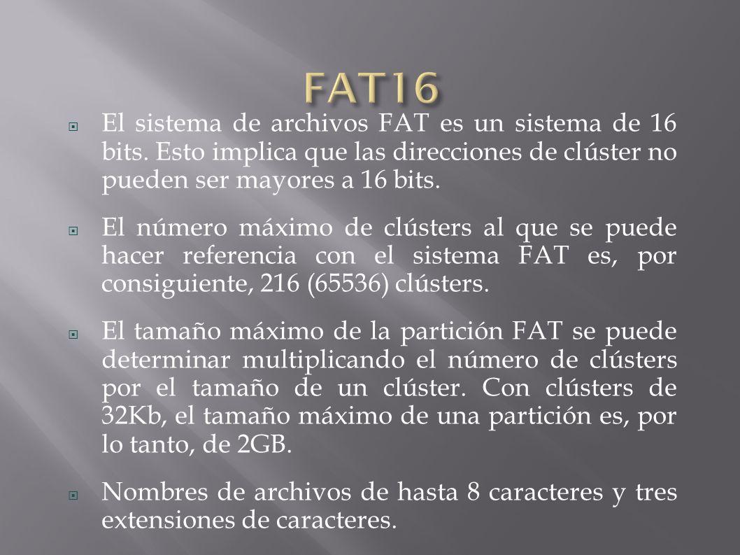 FAT16 El sistema de archivos FAT es un sistema de 16 bits. Esto implica que las direcciones de clúster no pueden ser mayores a 16 bits.