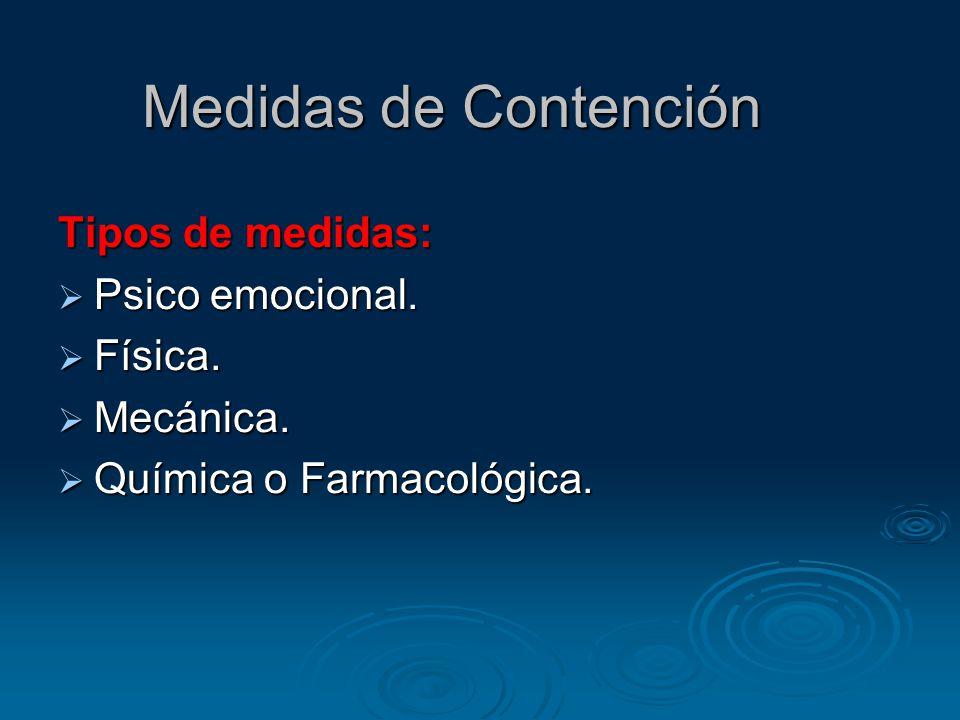 Medidas de Contención Tipos de medidas: Psico emocional. Física.
