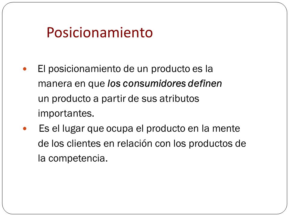 Posicionamiento El posicionamiento de un producto es la