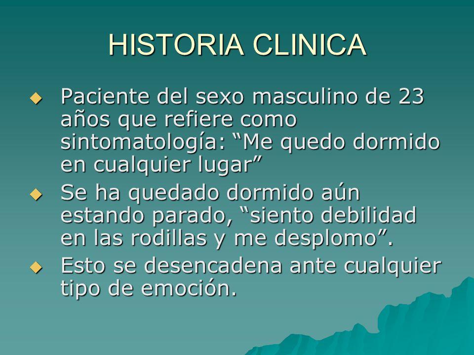 HISTORIA CLINICA Paciente del sexo masculino de 23 años que refiere como sintomatología: Me quedo dormido en cualquier lugar