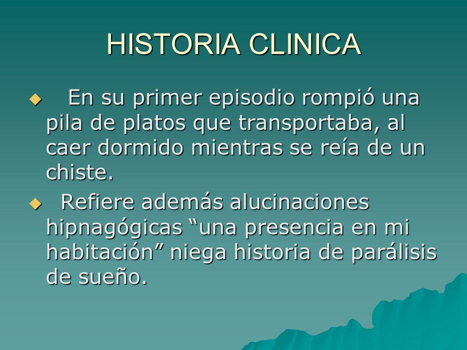 HISTORIA CLINICA En su primer episodio rompió una pila de platos que transportaba, al caer dormido mientras se reía de un chiste.