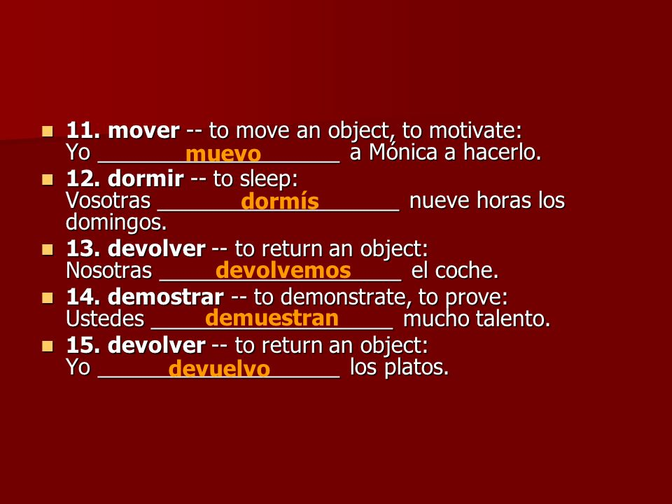 11. mover -- to move an object, to motivate: Yo ____________________ a Mónica a hacerlo.