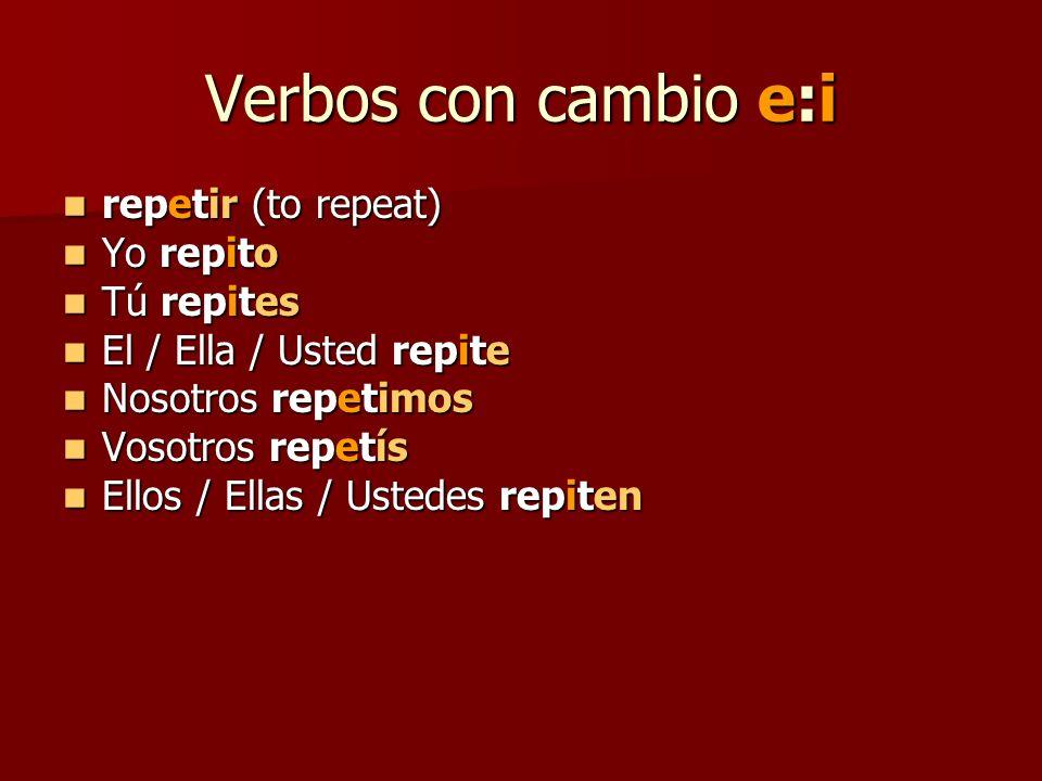 Verbos con cambio e:i repetir (to repeat) Yo repito Tú repites