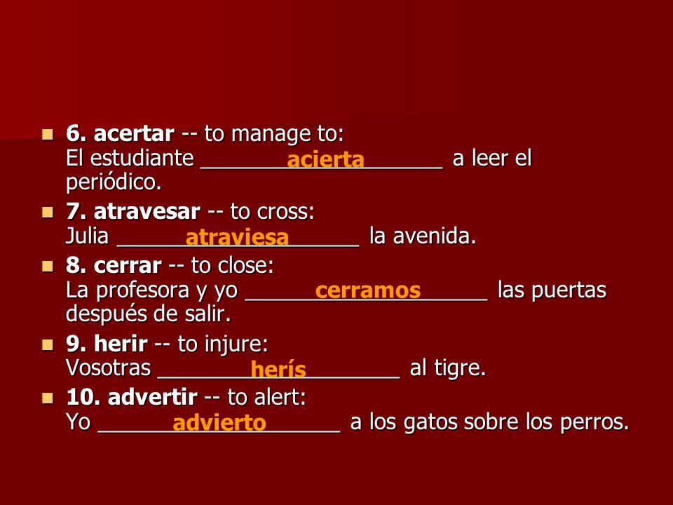 6. acertar -- to manage to: El estudiante ____________________ a leer el periódico.