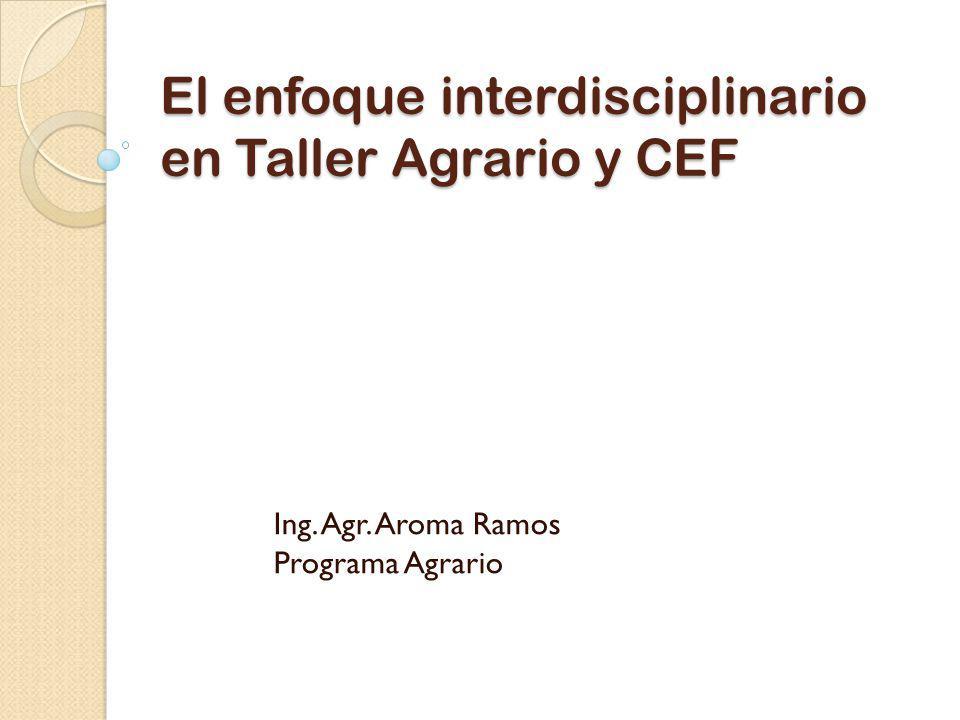 El enfoque interdisciplinario en Taller Agrario y CEF